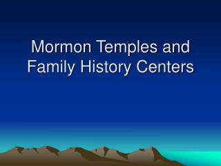 Mormon Temples and Family History Centers
