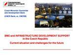 Czech-Moravian Guarantee and Development Bank  CMZR Bank, or, CMZRB            SME and INFRASTRUCTURE DEVELOPMENT SUPPOR