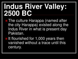 Indus River Valley:  2500 BC