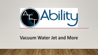 Vacuum Water Jet and More