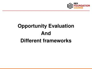 Opportunity Evaluation And  Different frameworks