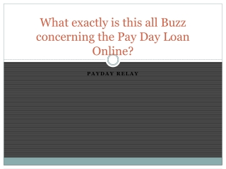 What exactly is this all Buzz concerning the Pay Day Loan On