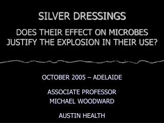 SILVER DRESSINGS DOES THEIR EFFECT ON MICROBES JUSTIFY THE EXPLOSION IN THEIR USE?