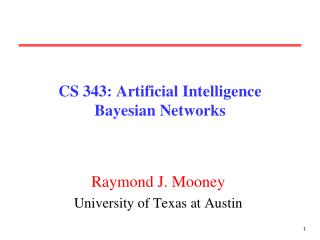 CS 343: Artificial Intelligence Bayesian Networks