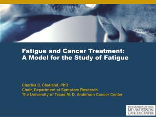 Fatigue and Cancer Treatment: A Model for the Study of Fatigue