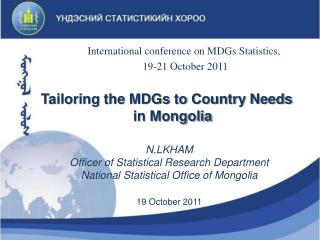 N.LKHAM Officer of Statistical Research Department National Statistical Office of Mongolia 19 October 2011