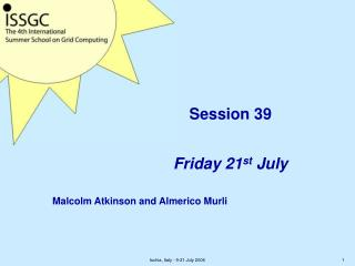 Session 39  Friday 21 st  July
