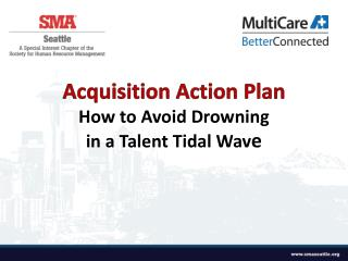 Acquisition Action Plan How to Avoid Drowning in a Talent Tidal Wave