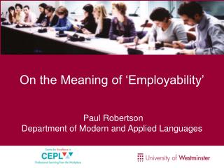 On the Meaning of  Employability     Paul Robertson Department of Modern and Applied Languages