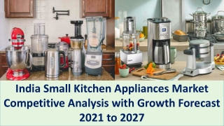 India Small Kitchen Appliances Market and Forecast to 2027