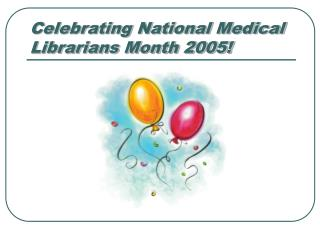 Celebrating National Medical Librarians Month 2005!