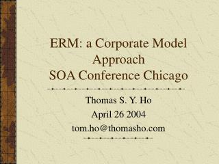 ERM: a Corporate Model Approach SOA Conference Chicago