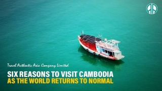 Six Reasons To Visit Cambodia As The World Returns To Normal