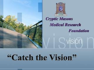 """Catch the Vision"""