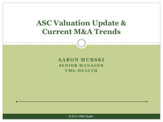 ASC Valuation Update &  Current M&A Trends