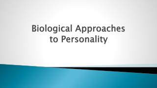 Biological Approaches to Personality