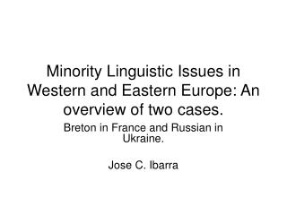 Minority Linguistic Issues in Western and Eastern Europe: An overview of two cases.