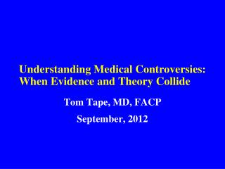 Understanding Medical Controversies: When Evidence and Theory Collide