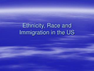 Ethnicity, Race and Immigration in the US
