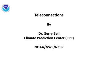 Teleconnections By Dr. Gerry Bell Climate Prediction Center (CPC) NOAA/NWS/NCEP