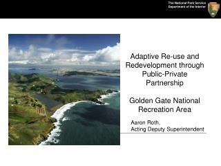 Adaptive Re-use and Redevelopment through Public-Private Partnership Golden Gate National Recreation Area