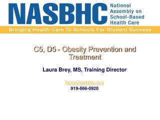 C5, D5 - Obesity Prevention and Treatment  Laura Brey, MS, Training Director    lbreynasbhc 919-866-0920