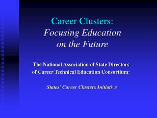 Career Clusters: Focusing Education  on the Future
