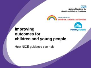 Improving  outcomes for  children and young people How NICE guidance can help