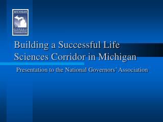 Building a Successful Life Sciences Corridor in Michigan  Presentation to the National Governors  Association