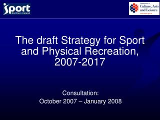 The draft Strategy for Sport and Physical Recreation, 2007-2017