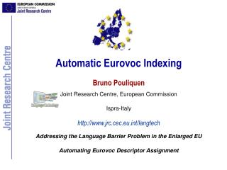 Automatic Eurovoc Indexing Bruno Pouliquen Joint Research Centre, European Commission Ispra-Italy http://www.jrc.cec.eu.