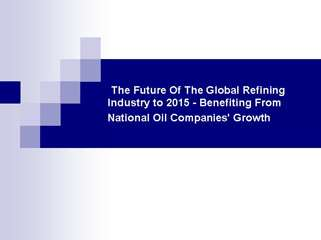 The Future Of The Global Refining Industry to 2015 - Benefit