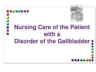 Nursing Care of the Patient  with a  Disorder of the Gallbladder