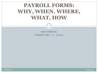 PAYROLL FORMS: WHY, WHEN, WHERE, WHAT, HOW