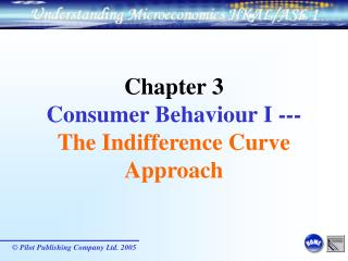 Chapter 3 Consumer Behaviour I --- The Indifference Curve Approach