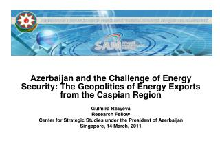 Azerbaijan and the Challenge of Energy Security: The Geopolitics of Energy Exports from the Caspian Region Gulmira Rzaye