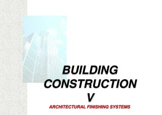 BUILDING CONSTRUCTION V ARCHITECTURAL FINISHING SYSTEMS
