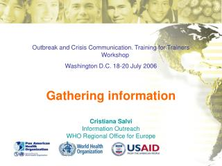 Outbreak and Crisis Communication. Training for Trainers Workshop Washington D.C. 18-20 July 2006 Gathering information