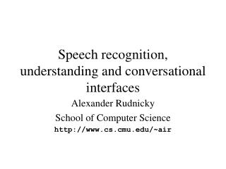 Speech recognition, understanding and conversational interfaces