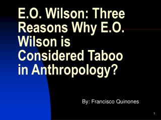E.O. Wilson: Three Reasons Why E.O. Wilson is  Considered Taboo in Anthropology?