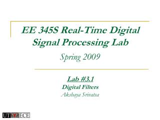 EE 345S Real-Time Digital  Signal Processing Lab Spring 2009