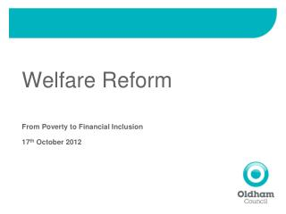 Welfare Reform  From Poverty to Financial Inclusion 17 th  October 2012