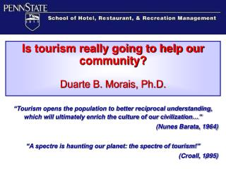 Is tourism really going to help our community? Duarte B. Morais, Ph.D.