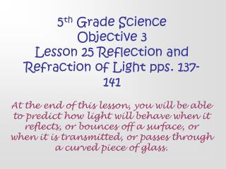 5 th  Grade Science Objective 3 Lesson 25 Reflection and Refraction of Light pps. 137-141