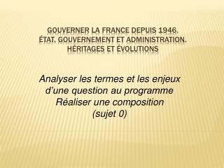 Gouverner la France depuis 1946. État, gouvernement et administration. Héritages et évolutions
