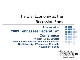 Presented to  2009 Tennessee Federal Tax Conference William F. Fox, Director Center for Business and Economic Research T
