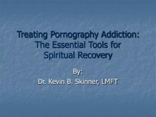 Treating Pornography Addiction: The Essential Tools for  Spiritual Recovery