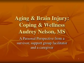 Aging & Brain Injury: Coping & Wellness Audrey Nelson, MS