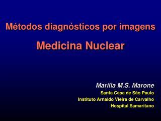 Métodos diagnósticos por imagens Medicina Nuclear