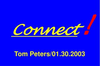Connect ! Tom Peters/01.30.2003